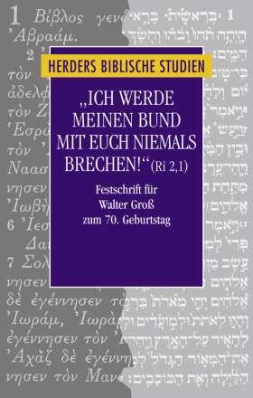 """""""Ich werde meinen Bund mit euch niemals brechen!"""" (Ri 2,1). Festschrift für Walter Groß zum 70. Geburtstag"""