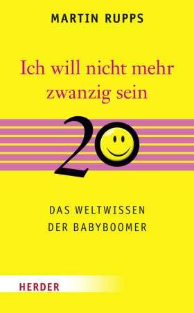 Ich will nicht mehr 20 sein. Das Weltwissen der Babyboomer