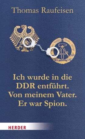 Ich wurde in die DDR entführt. Von meinem Vater. Er war Spion.