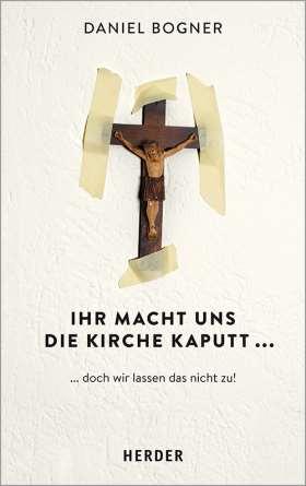 Ihr macht uns die Kirche kaputt... ...und wie wir das nicht zulassen!