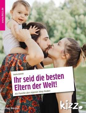 Ihr seid die besten Eltern der Welt! Als Familie den eigenen Weg finden