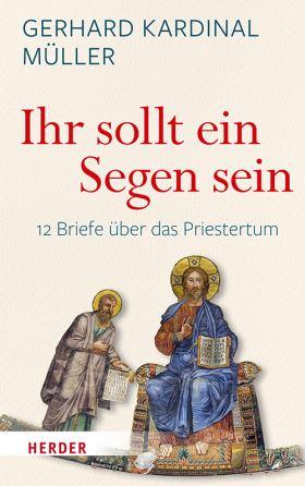 """""""Ihr sollt ein Segen sein"""" 12 Briefe über das Priestertum"""