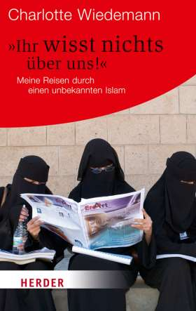 Ihr wisst nichts über uns! Meine Reisen durch einen unbekannten Islam