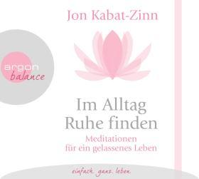 Im Alltag Ruhe finden. Meditationen für ein gelassenes Leben