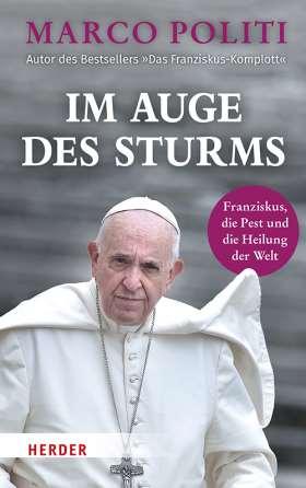 Im Auge des Sturms. Franziskus, die Pest und die Heilung der Welt