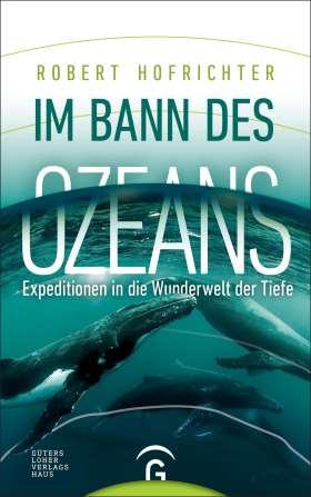 Im Bann des Ozeans. Expeditionen in die Wunderwelt der Tiefe