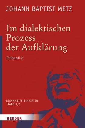Im dialektischen Prozess der Aufklärung. 2. Teilband. Neue Politische Theologie - Versuch eines Korrektivs der Theologie