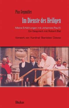 Im Dienste des Heiligen. Meine Erfahrungen mit Johannes Paul II. Ein Gespräch mit Robert Biel