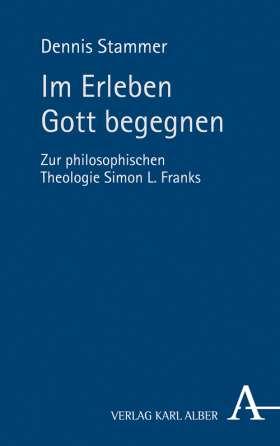 Im Erleben Gott begegnen. Zur philosophischen Theologie Simon L. Franks