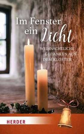 Im Fenster ein Licht. Weihnachtliche Gedanken aus dem Kloster