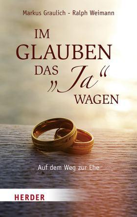 """Im Glauben das """"Ja"""" wagen. Auf dem Weg zur Ehe"""