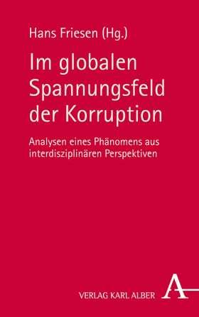 Im globalen Spannungsfeld der Korruption. Analysen eines Phänomens aus interdisziplinären Perspektiven
