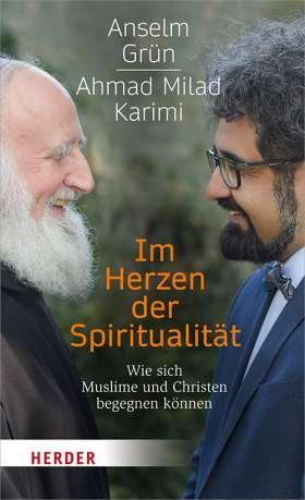 Im Herzen der Spiritualität. Wie sich Muslime und Christen begegnen können