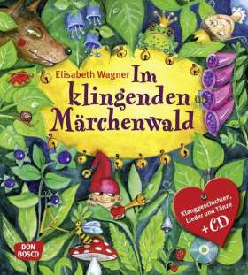 Im klingenden Märchenwald, m. Audio-CD. Klanggeschichten, Lieder und Tänze zu bekannten Märchen