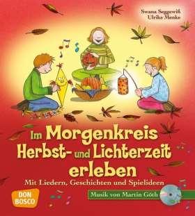 Im Morgenkreis Herbst- und Lichterzeit erleben, m. Audio-CD. Mit Liedern, Geschichten und Spielideen