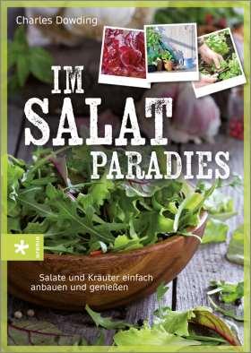 Im Salatparadies. Salate und Kräuter einfach anbauen und genießen