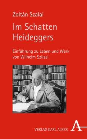 Im Schatten Heideggers. Einführung zu Leben und Werk von Wilhelm Szilasi