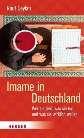 Imame in  Deutschland. Wer sie sind, was sie tun und was sie wirklich wollen