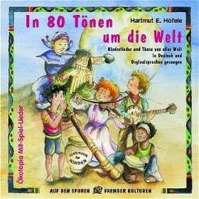 In 80 Tönen um die Welt. Weltmusik für Kinder - Eine einmalige Zusammenstellung der schönsten Kinderlieder aus aller Welt in deutsch und der Originalsprache gesungen