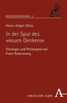 """In der Spur des """"neuen Denkens"""" Theologie und Philosophie bei Franz Rosenzweig"""