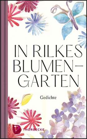 In Rilkes Blumengarten. Gedichte
