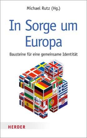 In Sorge um Europa. Bausteine für eine gemeinsame Identität