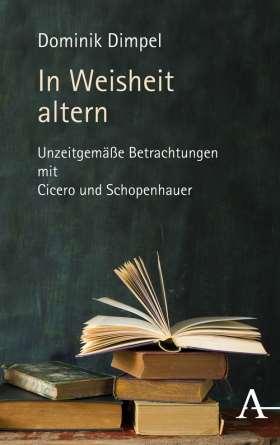 In Weisheit altern. Unzeitgemäße Betrachtungen mit Cicero und Schopenhauer