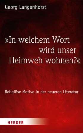 »In welchem Wort wird unser Heimweh wohnen?«. Religiöse Motive in der neueren Literatur