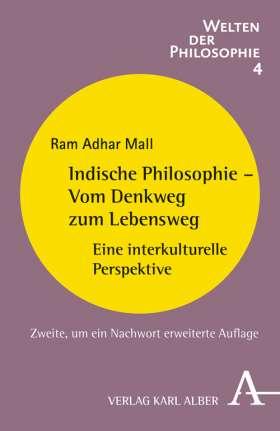 Indische Philosophie - Vom Denkweg zum Lebensweg. Eine interkulturelle Perspektive