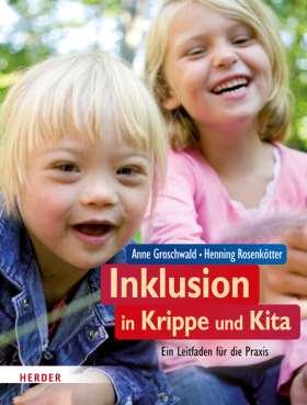 Inklusion in Krippe und Kita. Ein Leitfaden für die Praxis