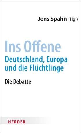 Ins Offene. Deutschland, Europa und die Flüchtlinge