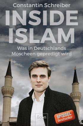 Inside Islam. Was in Deutschlands Moscheen gepredigt wird
