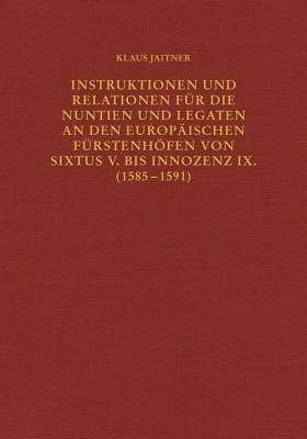 Instruktionen und Relationen für die Nuntien und Legaten an den europäischen Fürstenhöfen von Sixtus V. bis Innozenz IX. (1585–1591)