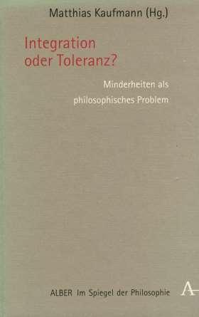 Integration oder Toleranz? Minderheiten als philosophisches Problem