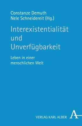 Interexistentialität und Unverfügbarkeit. Leben in einer menschlichen Welt