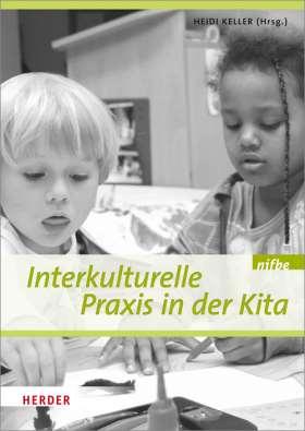 Interkulturelle Praxis in der Kita. Wissen - Haltung - Können