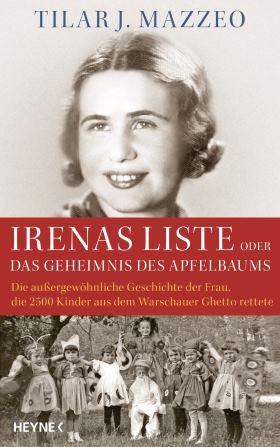 Irenas Liste oder Das Geheimnis des Apfelbaums. Die außergewöhnliche Geschichte der Frau, die 2500 Kinder aus dem Warschauer Ghetto rettete