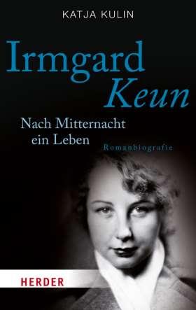 Irmgard Keun. Nach Mitternacht ein Leben. Romanbiografie