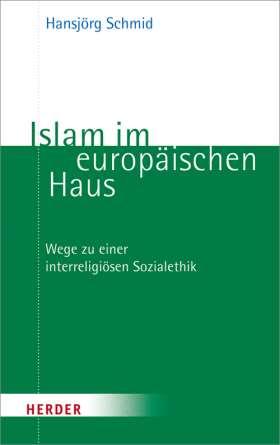 Islam im europäischen Haus. Wege zu einer interreligiösen Sozialethik