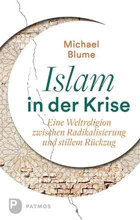 Islam in der Krise. Eine Weltreligion zwischen Radikalisierung und stillem Rückzug