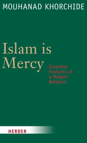Islam is Mercy. Essential Features of a Modern Religion