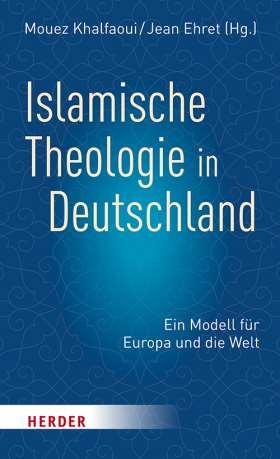 Islamische Theologie in Deutschland . Ein Modell für Europa und die Welt