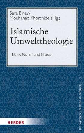 Islamische Umwelttheologie. Ethik, Norm und Praxis