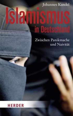 Islamismus in Deutschland. Zwischen Panikmache und Naivität