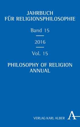 Jahrbuch für Religionsphilosophie / Philosophy of Religion Annual. Band / Volume 15, 2016
