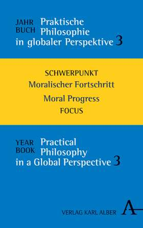 Jahrbuch Praktische Philosophie in globaler Perspektive // Yearbook Practical Philosophy in a Global Perspective. Moralischer Fortschritt // Moral Progress