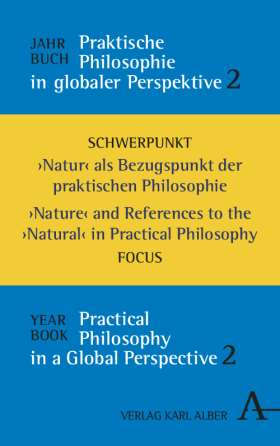 "Jahrbuch praktische Philosophie in globaler Perspektive /  / Yearbook Practical Philosophy in a Global Perspective. Natur als Bezugspunkt der praktischen Philosophie // ""Nature"" and References to the ""Natural"" in Practical Philosophy"
