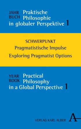 Jahrbuch Praktische Philosophie in globaler Perspektive / Yearbook Practical Philosophy in a Global Perspective. Schwerpunkt: Pragmatistische Impulse / Focus: Exploring Pragmatist Options