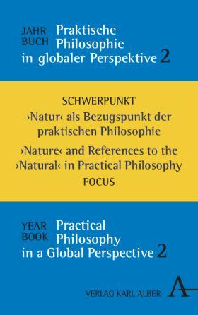 Jahrbuch praktische Philosophie in globaler Perspektive /  / Yearbook Practical Philosophy in a Global Perspective. Schwerpunktthema: Natur als Bezugspunkt der praktischen Philosophie