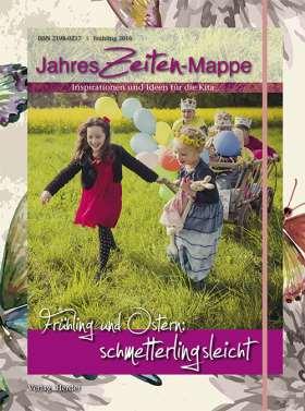 JahresZeiten-Mappe: Frühling und Ostern: schmetterlingsleicht. Inspirationen und Ideen für die Kita